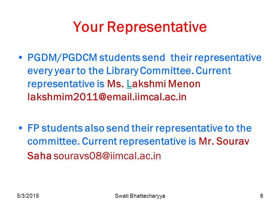 5/3/2015Swati Bhattacharyya6 Your Representative PGDM/PGDCM students send their representative every year to the Library Committee.
