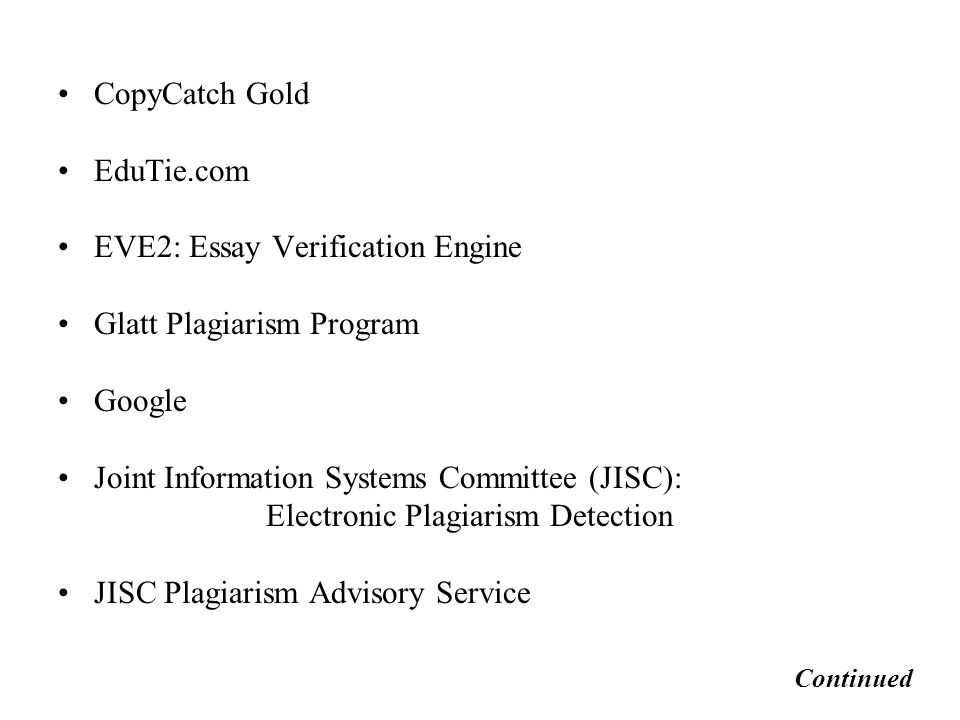 CopyCatch Gold EduTie.com EVE2: Essay Verification Engine Glatt Plagiarism Program Google Joint Information Systems Committee (JISC): Electronic Plagiarism Detection JISC Plagiarism Advisory Service Continued