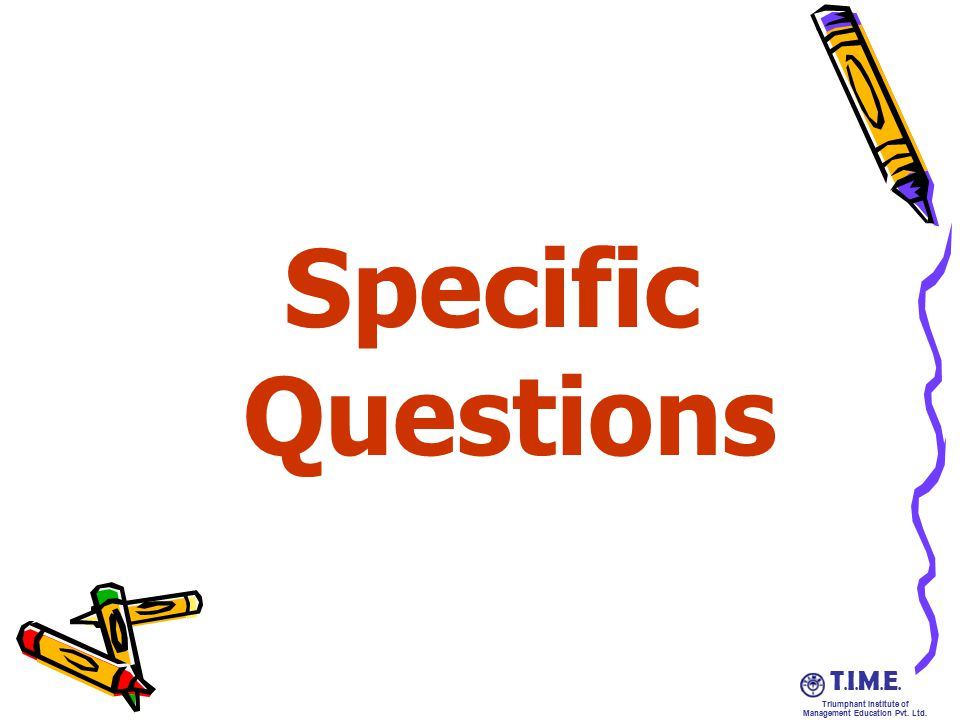 T.I.M.E.T.I.M.E. Triumphant Institute of Management Education Pvt. Ltd. Specific Questions