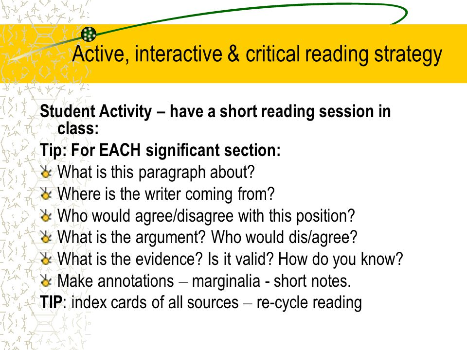 Active, interactive & critical reading strategy Student Activity – have a short reading session in class: Tip: For EACH significant section: What is this paragraph about.