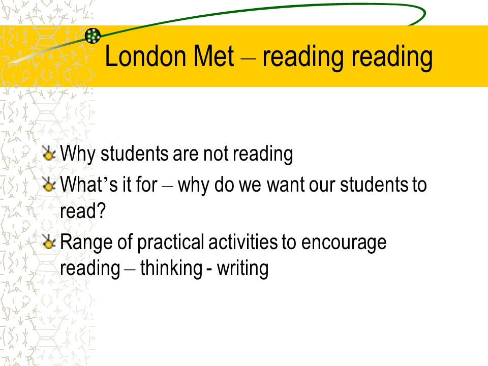 London Met – reading reading Why students are not reading What ' s it for – why do we want our students to read.