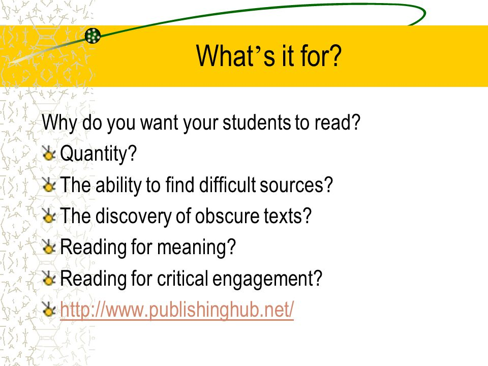 What ' s it for. Why do you want your students to read.