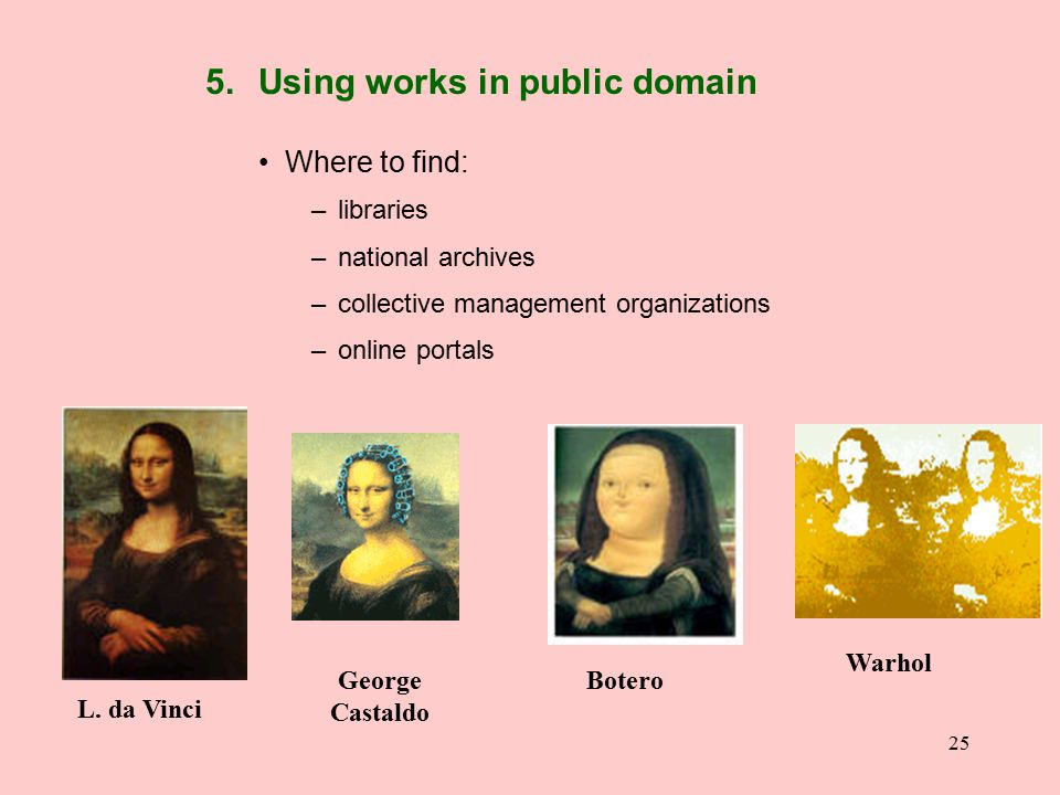 25 5. Using works in public domain Where to find: –libraries –national archives –collective management organizations –online portals George Castaldo L