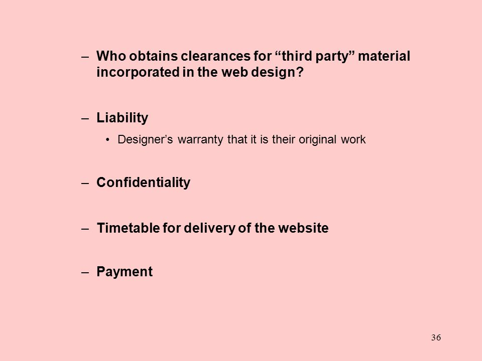 """36 –Who obtains clearances for """"third party"""" material incorporated in the web design? –Liability Designer's warranty that it is their original work –C"""