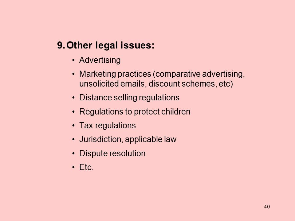 40 9.Other legal issues: Advertising Marketing practices (comparative advertising, unsolicited emails, discount schemes, etc) Distance selling regulat