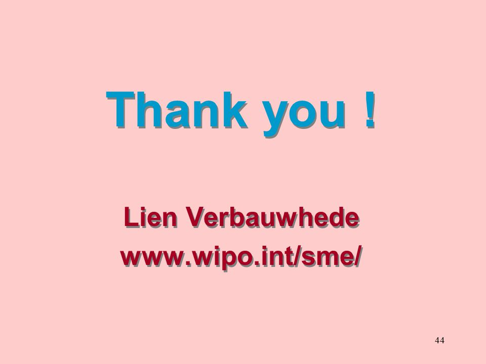 44 Thank you ! Lien Verbauwhede www.wipo.int/sme/ Thank you ! Lien Verbauwhede www.wipo.int/sme/