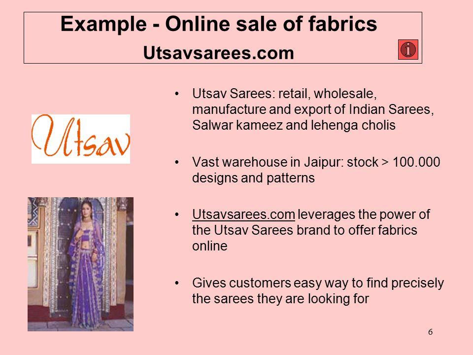 6 Example - Online sale of fabrics Utsavsarees.com Utsav Sarees: retail, wholesale, manufacture and export of Indian Sarees, Salwar kameez and lehenga