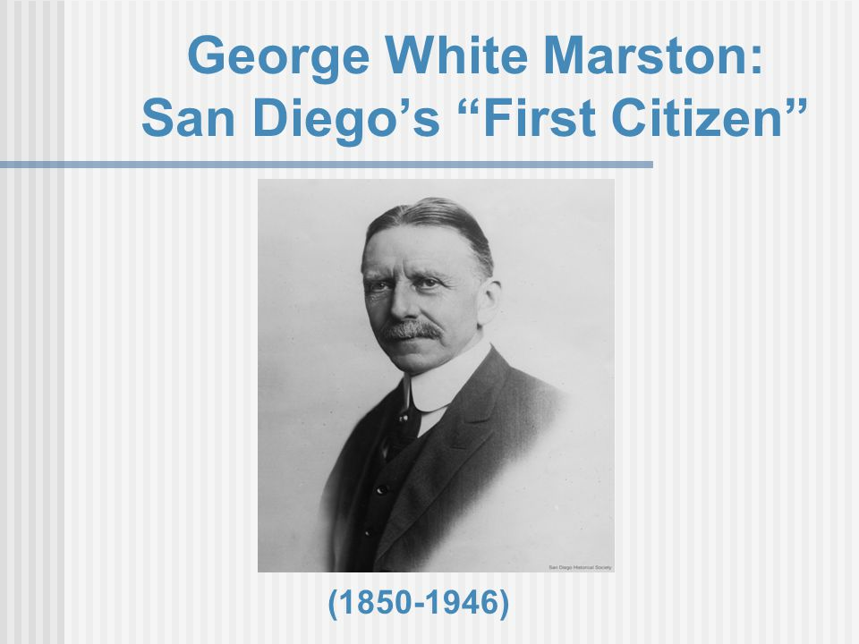 George White Marston: San Diego's First Citizen (1850-1946)