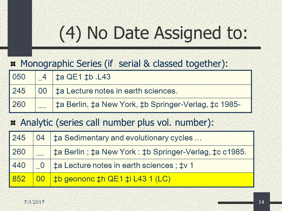 5/3/201514 (4) No Date Assigned to: Monographic Series (if serial & classed together): Analytic (series call number plus vol.