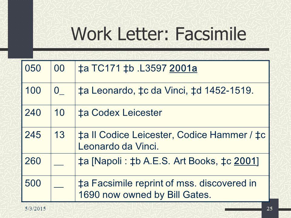 5/3/201525 Work Letter: Facsimile 05000‡a TC171 ‡b.L3597 2001a 1000_‡a Leonardo, ‡c da Vinci, ‡d 1452-1519. 24010‡a Codex Leicester 24513‡a Il Codice