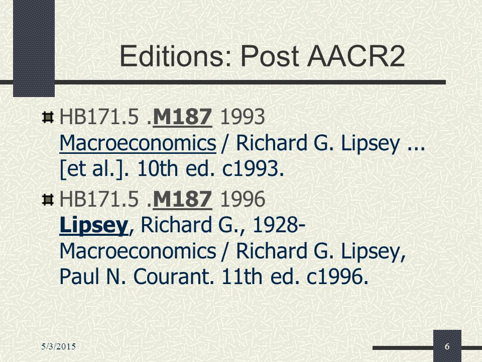 5/3/20156 Editions: Post AACR2 HB171.5.M187 1993 Macroeconomics / Richard G.
