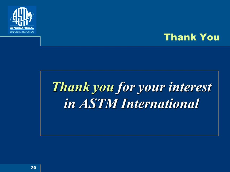 20 Thank You Thank you for your interest in ASTM International