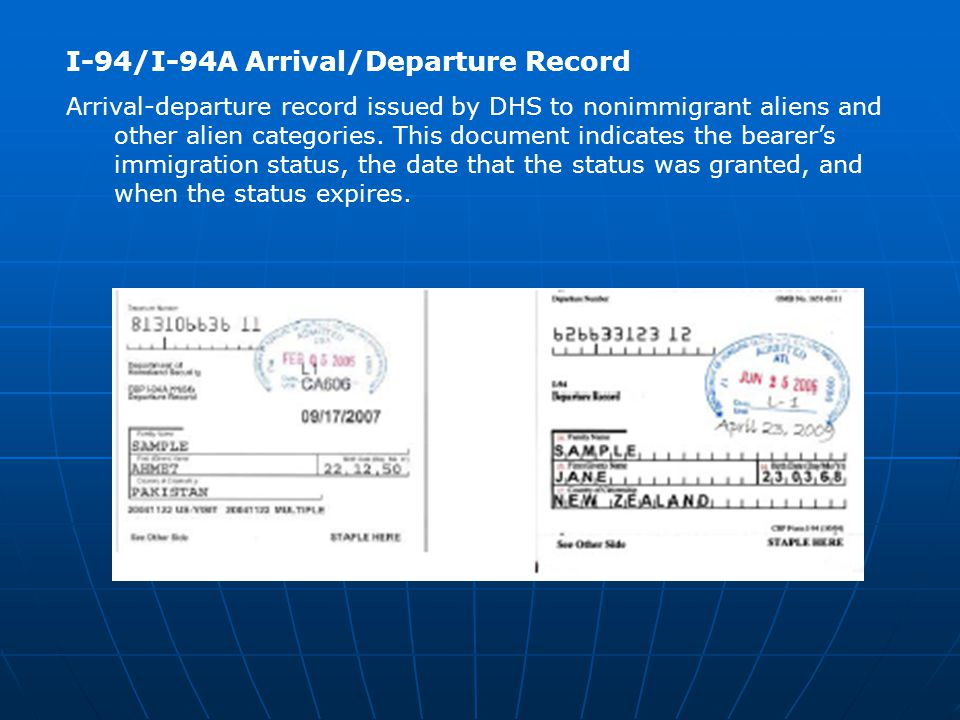 I-94/I-94A Arrival/Departure Record Arrival-departure record issued by DHS to nonimmigrant aliens and other alien categories. This document indicates