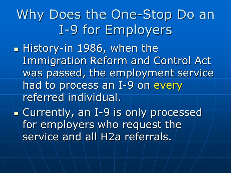Why Does the One-Stop Do an I-9 for Employers History-in 1986, when the Immigration Reform and Control Act was passed, the employment service had to p