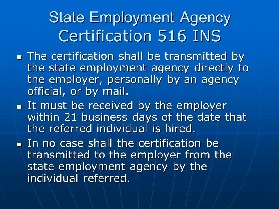 State Employment Agency Certification 516 INS The certification shall be transmitted by the state employment agency directly to the employer, personal