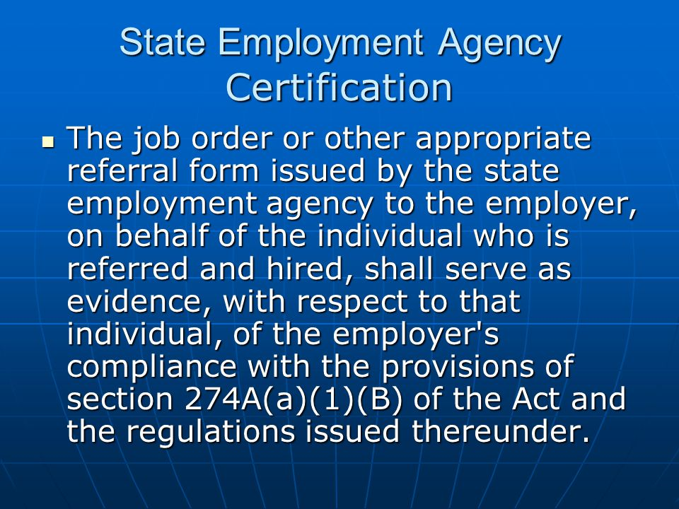 State Employment Agency Certification The job order or other appropriate referral form issued by the state employment agency to the employer, on behal