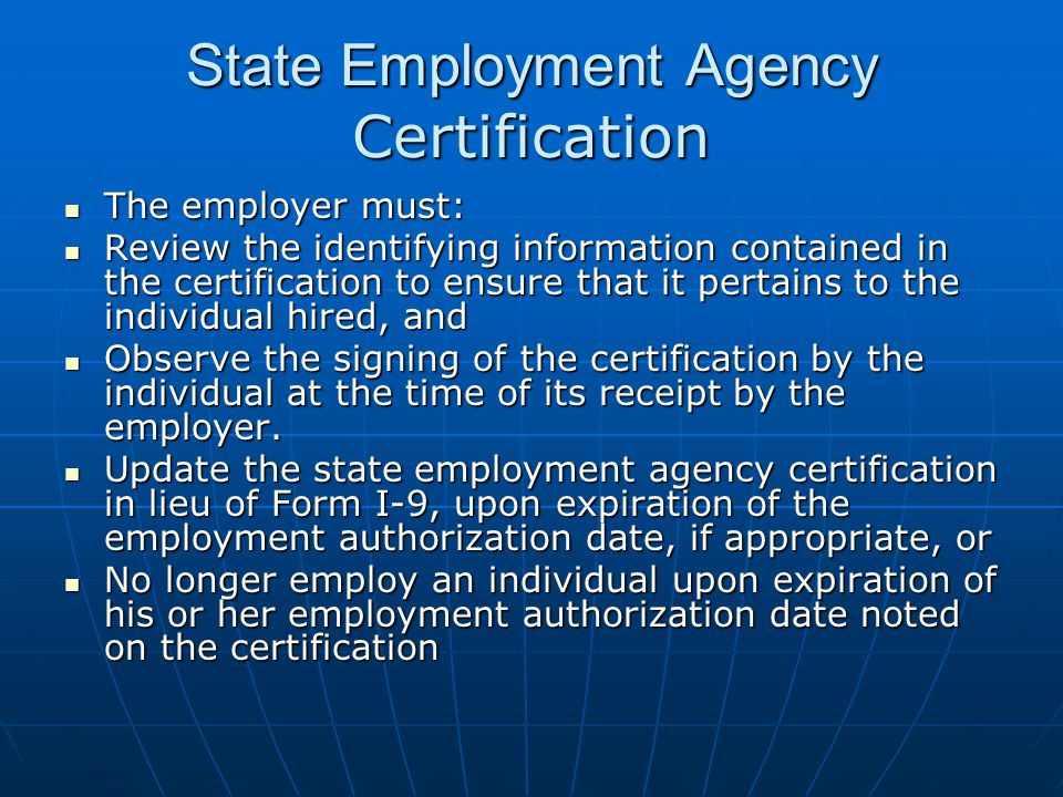State Employment Agency Certification The employer must: The employer must: Review the identifying information contained in the certification to ensur