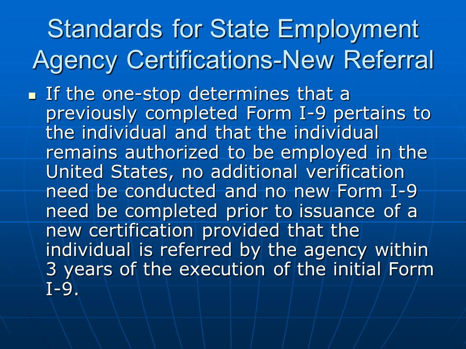 Standards for State Employment Agency Certifications-New Referral If the one-stop determines that a previously completed Form I-9 pertains to the indi