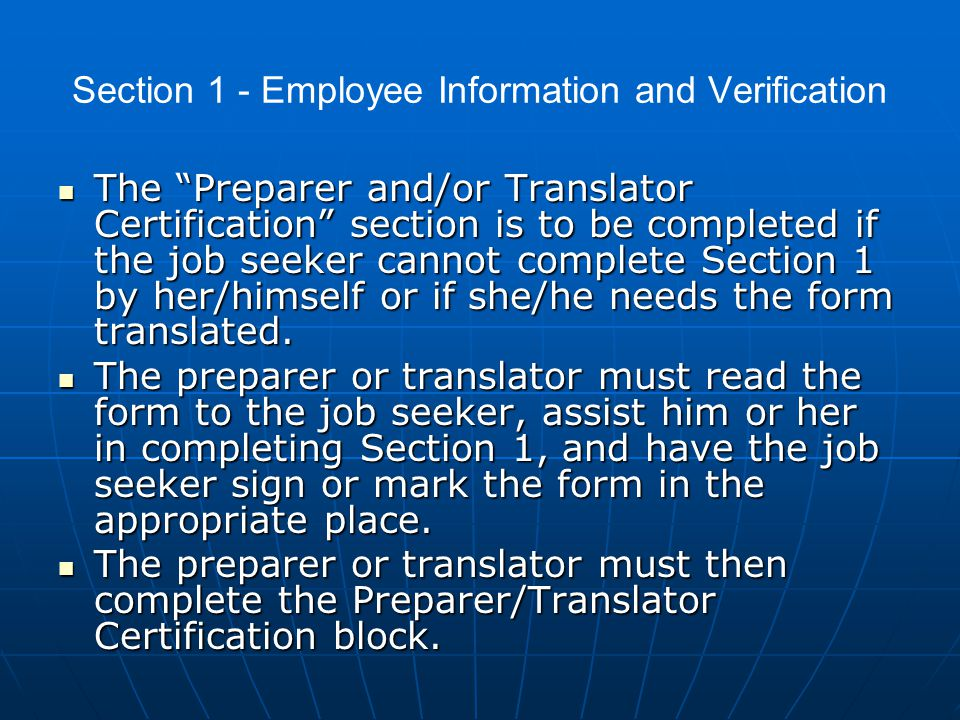 "Section 1 - Employee Information and Verification The ""Preparer and/or Translator Certification"" section is to be completed if the job seeker cannot c"