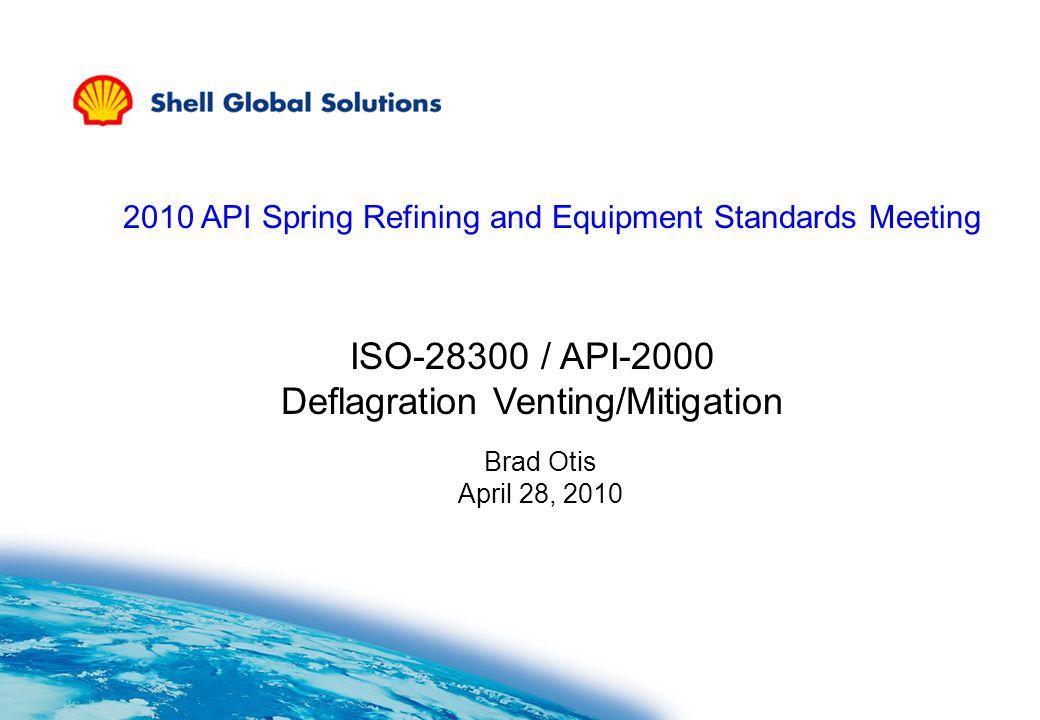 ISO-28300 / API-2000 Deflagration Venting/Mitigation Brad Otis April 28, 2010 2010 API Spring Refining and Equipment Standards Meeting