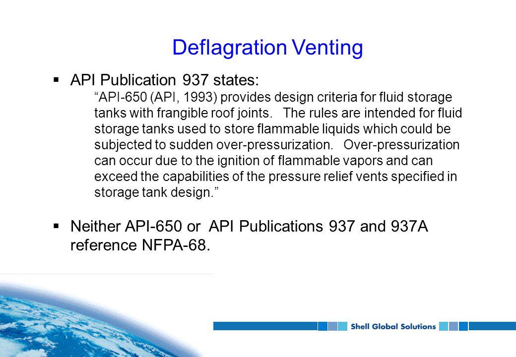 Deflagration Venting  API Publication 937 states: API-650 (API, 1993) provides design criteria for fluid storage tanks with frangible roof joints.