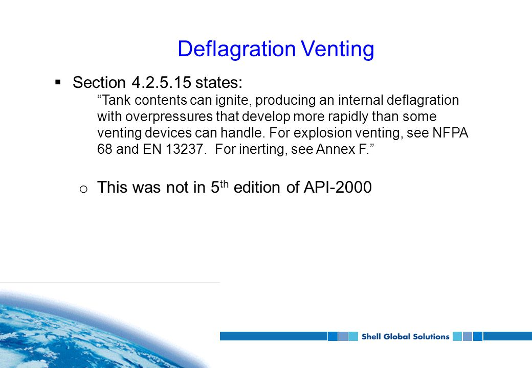 Deflagration Venting  Section 4.2.5.15 states: Tank contents can ignite, producing an internal deflagration with overpressures that develop more rapidly than some venting devices can handle.