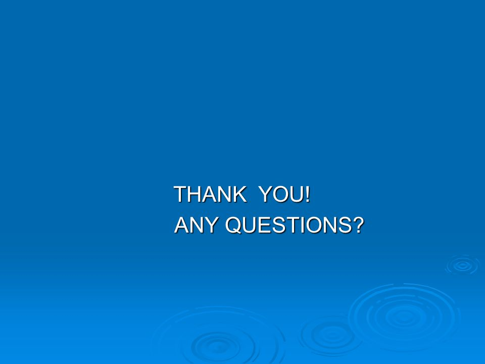 THANK YOU! ANY QUESTIONS ANY QUESTIONS