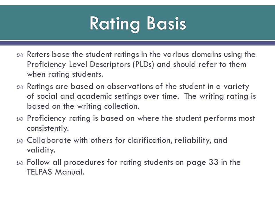  Raters base the student ratings in the various domains using the Proficiency Level Descriptors (PLDs) and should refer to them when rating students.