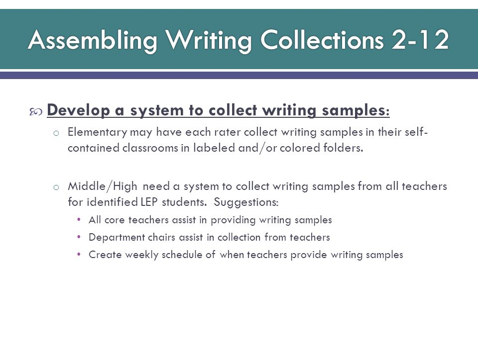  Student writing samples collections begin: February 18, 2013  Collect any and all writing done in the classroom with an eye on the requirements below: o One narrative about a past event o At least two academic writing samples o Minimum of 5 samples total in collection TELPAS Manual p.