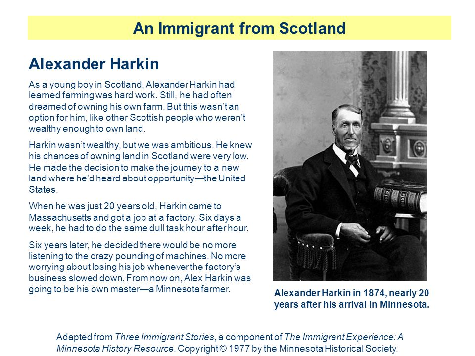 An Immigrant from Scotland Alexander Harkin As a young boy in Scotland, Alexander Harkin had learned farming was hard work. Still, he had often dreame