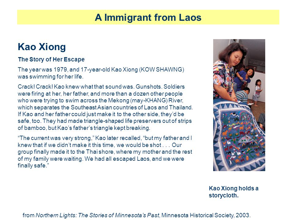 A Immigrant from Laos Kao Xiong The Story of Her Escape The year was 1979, and 17-year-old Kao Xiong (KOW SHAWNG) was swimming for her life. Crack! Cr