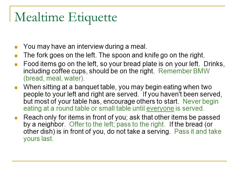 Mealtime Etiquette You may have an interview during a meal.