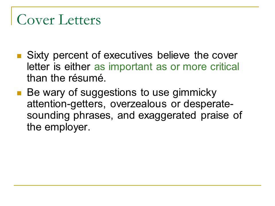 Cover Letters Sixty percent of executives believe the cover letter is either as important as or more critical than the résumé.