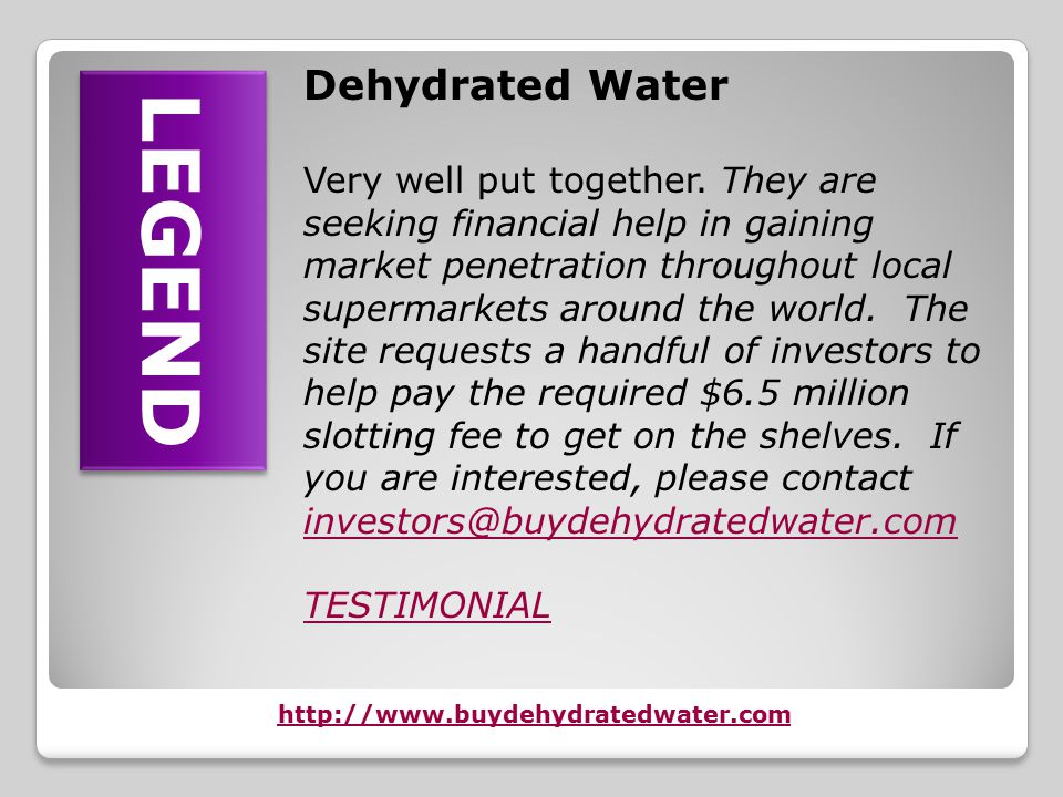 Dehydrated Water Dehydrated Water A commercial website selling dehydrated water. FACT LEGEND Dehydrated Water Article