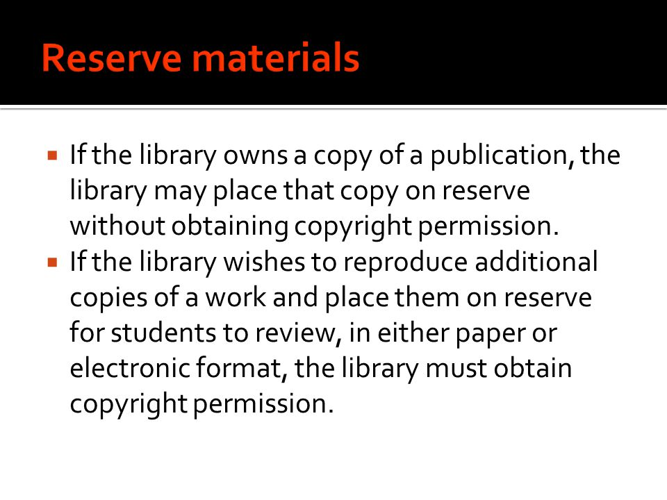  If the library owns a copy of a publication, the library may place that copy on reserve without obtaining copyright permission.