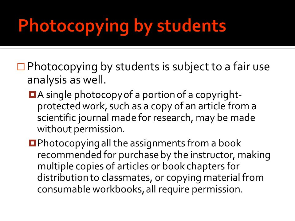  Photocopying by students is subject to a fair use analysis as well.