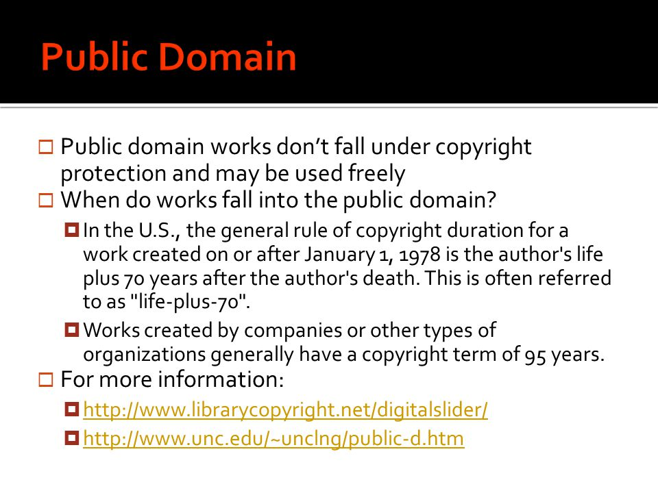  Public domain works don't fall under copyright protection and may be used freely  When do works fall into the public domain.
