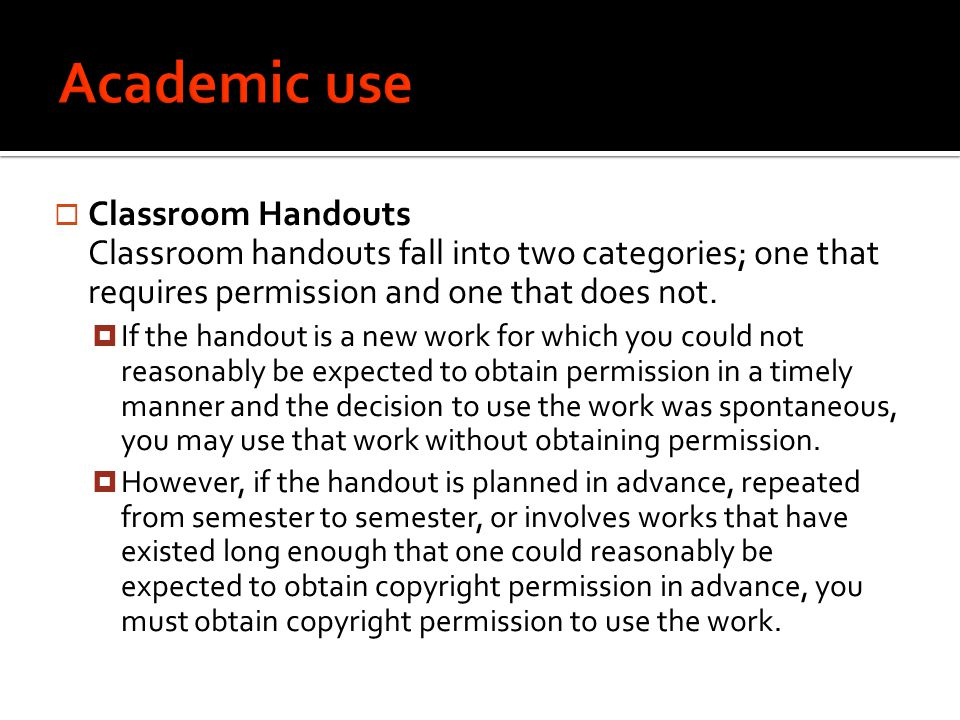  Classroom Handouts Classroom handouts fall into two categories; one that requires permission and one that does not.