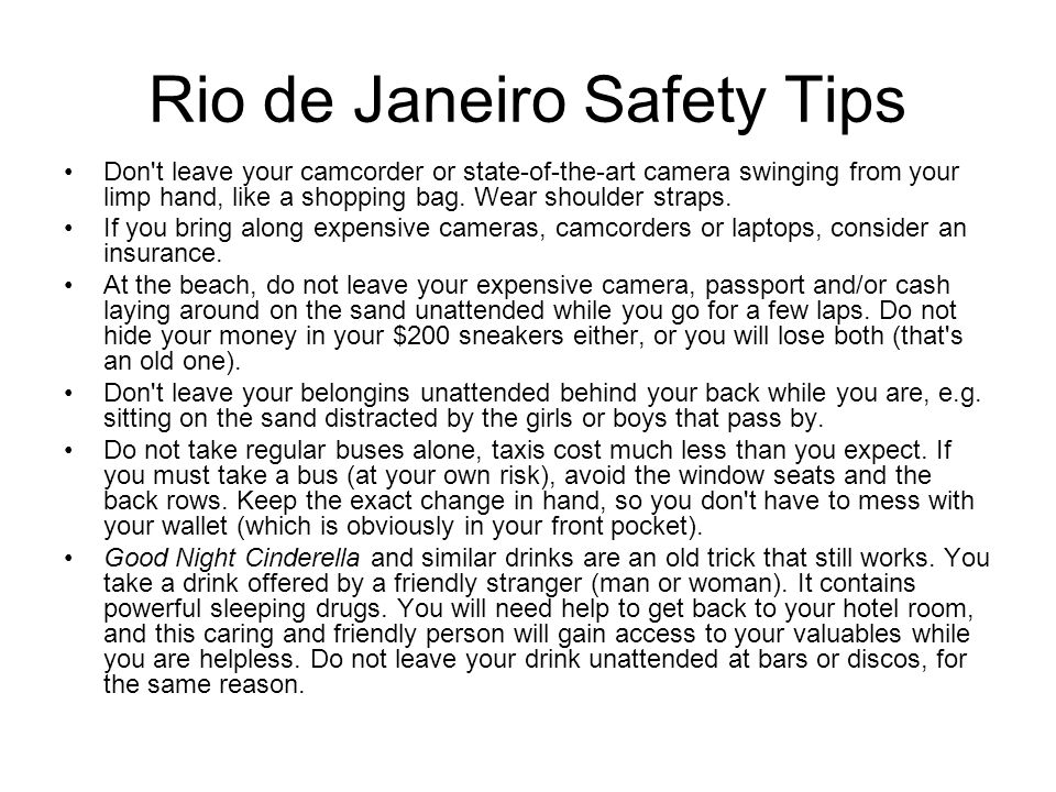 Rio de Janeiro Safety Tips Don t take strangers you ve just met back to your hotel room - even if you think you are in love.