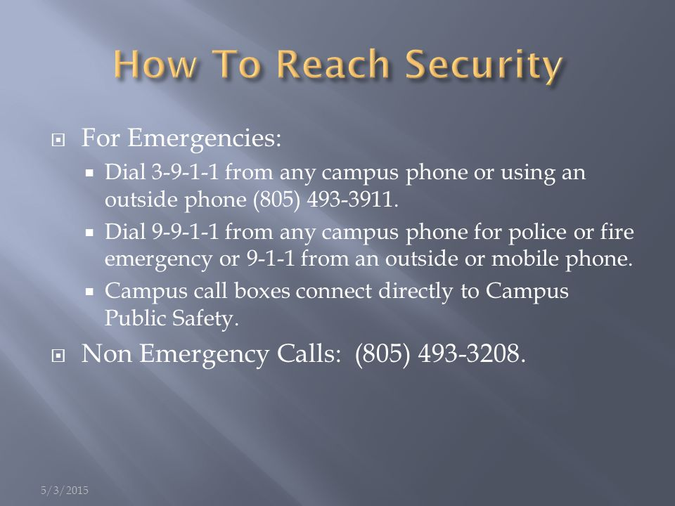  For Emergencies:  Dial 3-9-1-1 from any campus phone or using an outside phone (805) 493-3911.