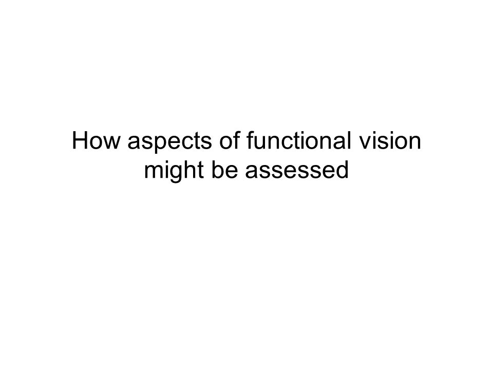 How aspects of functional vision might be assessed