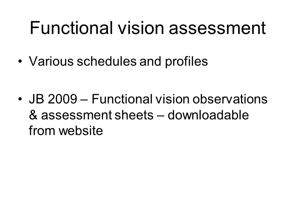 Functional vision assessment Various schedules and profiles JB 2009 – Functional vision observations & assessment sheets – downloadable from website