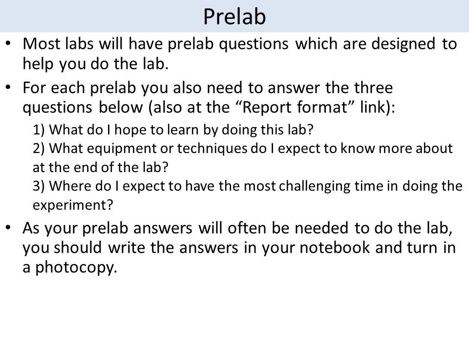 Prelab Most labs will have prelab questions which are designed to help you do the lab. For each prelab you also need to answer the three questions bel