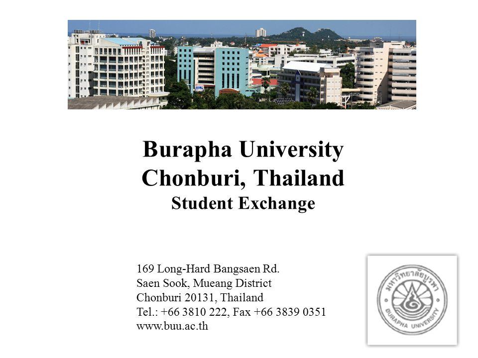 Burapha University Chonburi, Thailand Student Exchange 169 Long-Hard Bangsaen Rd. Saen Sook, Mueang District Chonburi 20131, Thailand Tel.: +66 3810 2