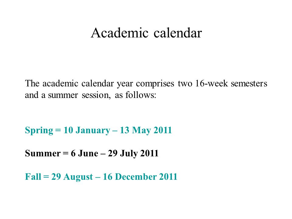 Academic calendar The academic calendar year comprises two 16-week semesters and a summer session, as follows: Spring = 10 January – 13 May 2011 Summe
