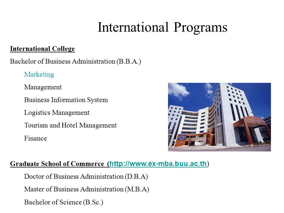 International Programs International College Bachelor of Business Administration (B.B.A.) Marketing Management Business Information System Logistics M