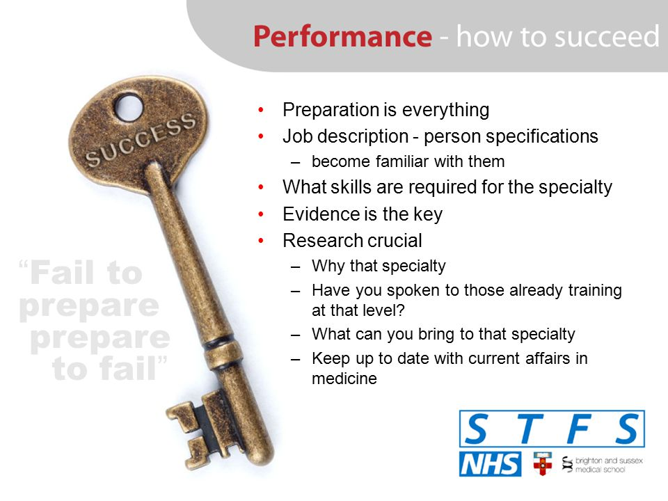 Preparation is everything Job description - person specifications –become familiar with them What skills are required for the specialty Evidence is th