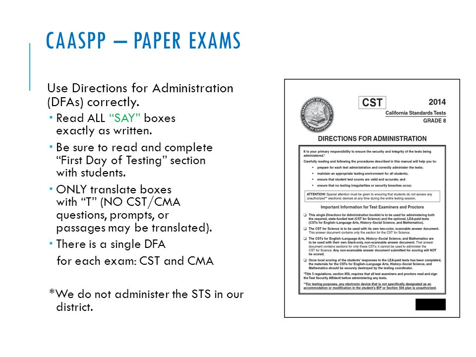 CAASPP – PAPER EXAMS Use Directions for Administration (DFAs) correctly.