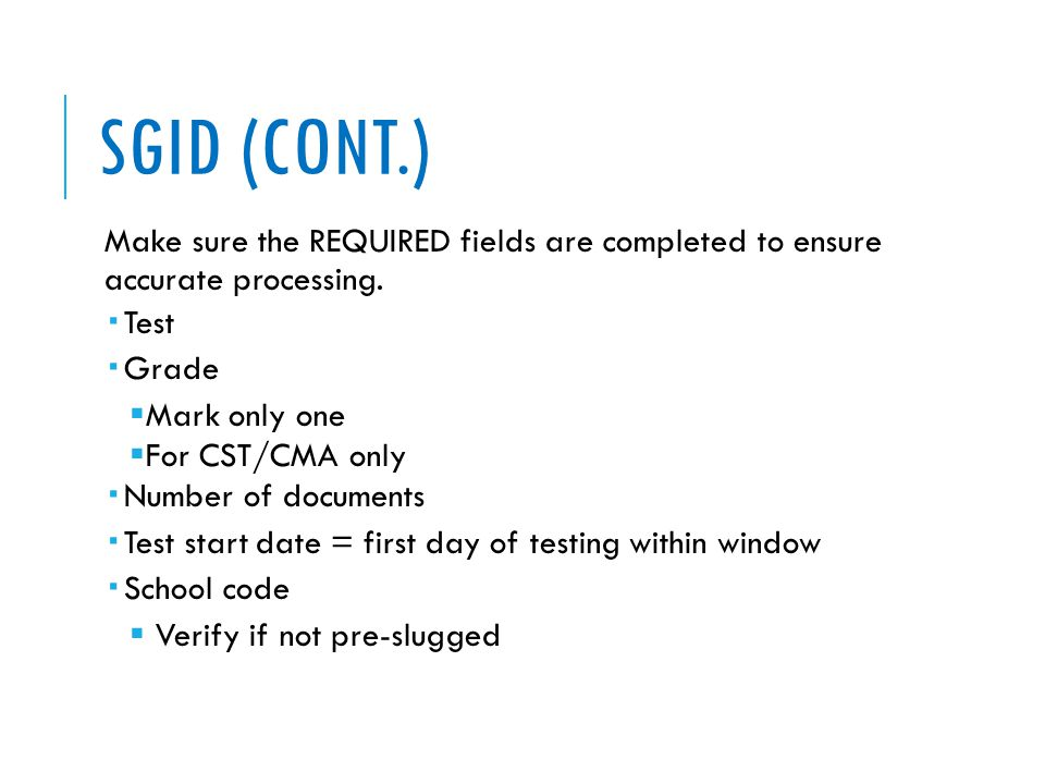 SGID (CONT.) Make sure the REQUIRED fields are completed to ensure accurate processing.  Test  Grade  Mark only one  For CST/CMA only  Number of