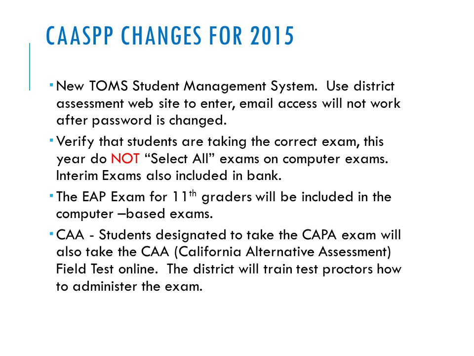 CAASPP CHANGES FOR 2015  New TOMS Student Management System.